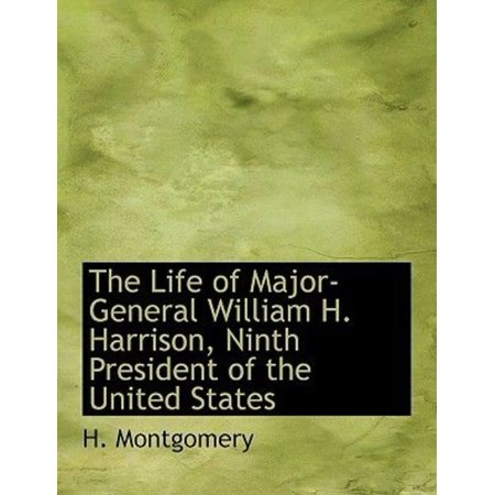 The Life of Major-General William H. Harrison, Ninth President of the United States - image 1 of 1