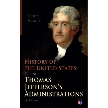 History of the United States During Thomas Jefferson's Administrations (All 4 Volumes) -