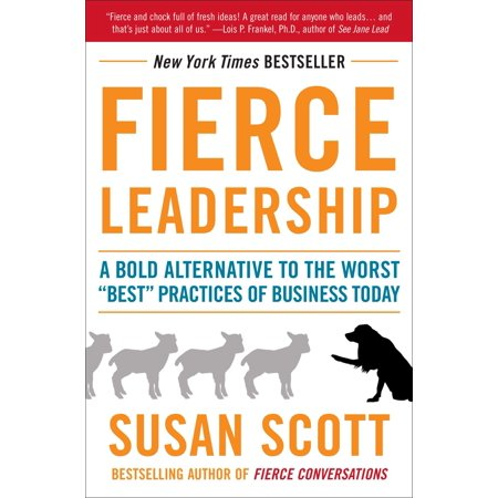 Fierce Leadership : A Bold Alternative to the Worst