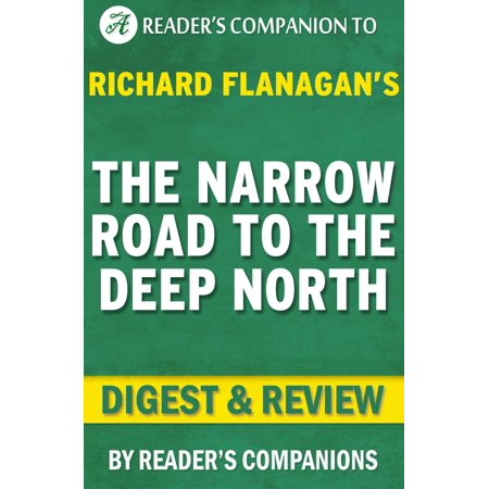 The Narrow Road to the Deep North: By Richard Flanagan | Digest & Review -