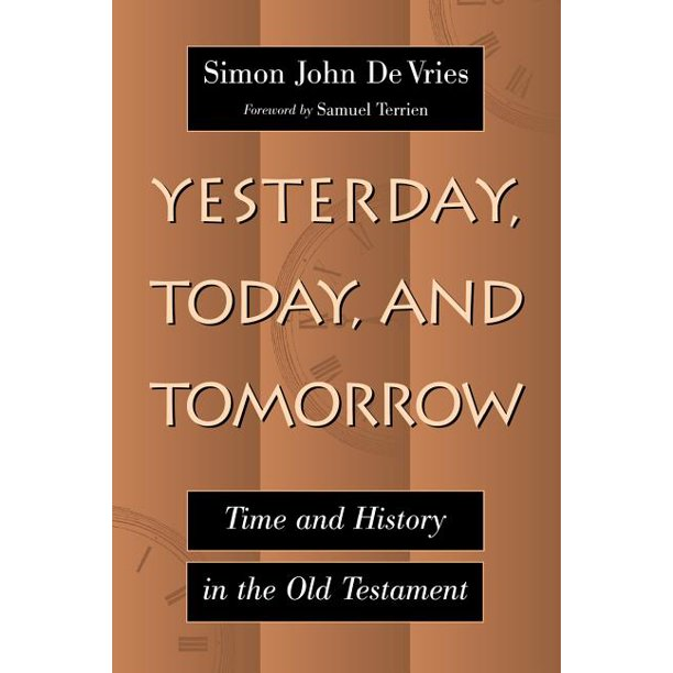 Yesterday, Today, and Tomorrow : Time and History in the Old Testament
