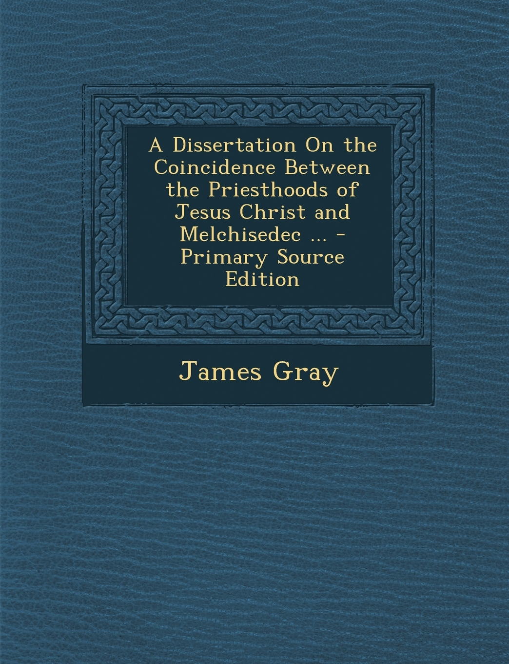 A dissertation on the coincidence between the priesthoods of jesus christ and melchisedec