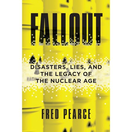 Fallout : Disasters, Lies, and the Legacy of the Nuclear -