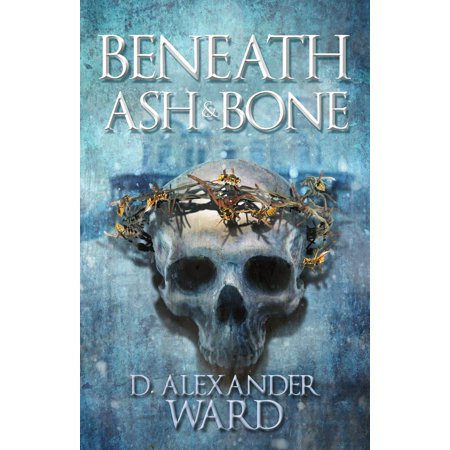 Beneath Ash & Bone - eBook (Bones Stripped Bare Beneath A Warning Light)