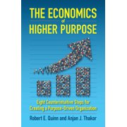 The Economics of Higher Purpose : Eight Counterintuitive Steps for Creating a Purpose-Driven Organization (Hardcover)
