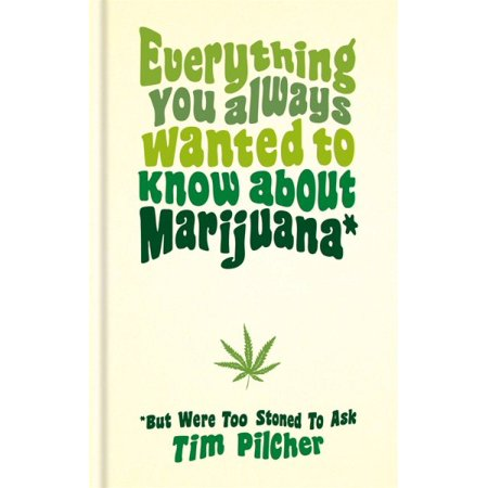 Everything You Always Wanted to Know about Marijuana (But Were Too Stoned to Ask)