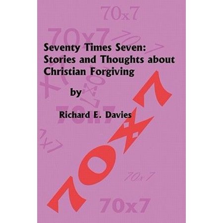 Seventy Times Seven  Stories And Thoughts About Christian Forgiving