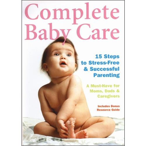 Complete Baby Care: 15 Steps To Stress-Free & Successful Parenting by