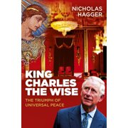 King Charles the Wise : The Triumph of Universal Peace