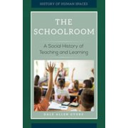 The Schoolroom: A Social History of Teaching and Learning - eBook