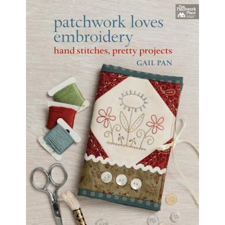 Patchwork Loves Embroidery : Hand Stitches, Pretty Projects ()