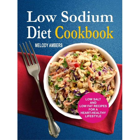Sodium Salt Biological Buffer (Low Sodium Diet Cookbook: Low Salt And Low Fat Recipes For A Heart-Healthy Lifestyle - eBook )