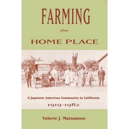 California Place - Farming the Home Place : A Japanese Community in California, 1919-1982