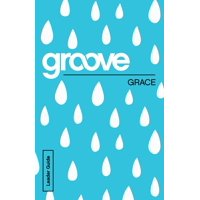 Groove: Groove: Grace Leader Guide (Paperback)