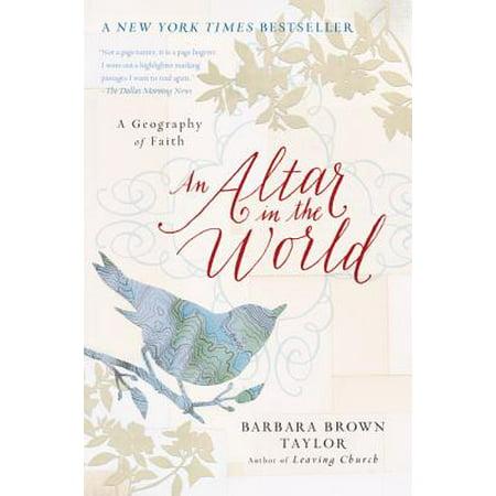 An Altar in the World : A Geography of Faith (Barbara Brown Taylor An Altar In The World)