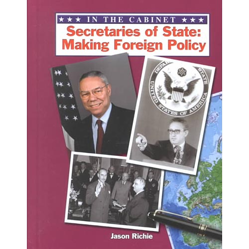 Secretaries of State : Making Foreign Policy