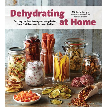 Dehydrating at Home: Getting the Best from Your Dehydrator, from Fruit Leather to Meat Jerkies (Best Dehydrator On The Market)
