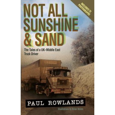 Not All Sunshine & Sand : The Tales of a UK-Middle East Truck Driver (Revised Edition)