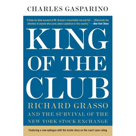 King of the Club : Richard Grasso and the Survival of the New York Stock Exchange (Paperback)