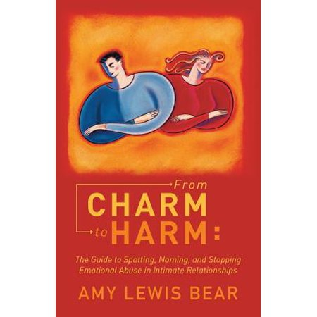 From Charm to Harm : The Guide to Spotting, Naming, and Stopping Emotional Abuse in Intimate (Intimate Moments With The Hebrew Names Of God)