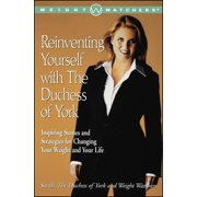 Reinventing Yourself with the Duchess of York : Inspiring Stories and Strategies for Changing Your Weight and Your Life