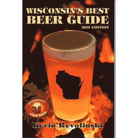 Wisconsin's best beer guide, 4th edition: (Best Beers By State)