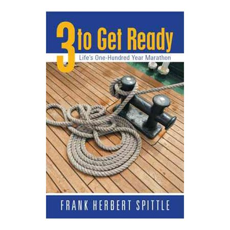 3 to Get Ready: Lifes One-Hundred Year Marathon by