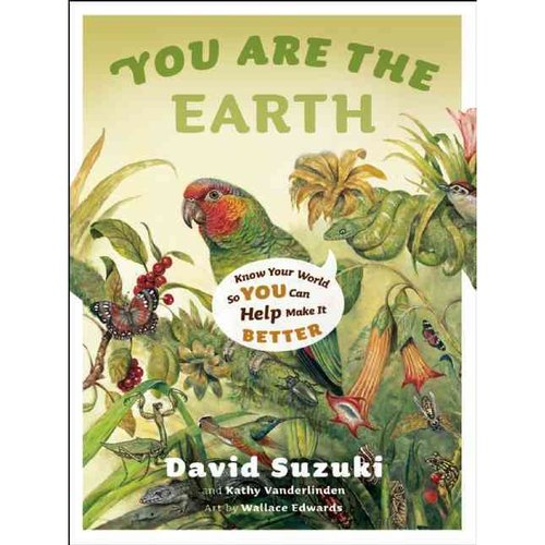 You Are the Earth: Know Your World So You Can Help Make It Better