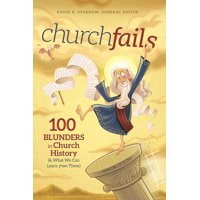churchfails : 100 Blunders in Church History (& What We Can Learn from Them)