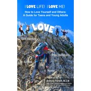 I LOVE LIFE! I LOVE ME! How to Love Yourself and Others: A Guide for Teens and Young Adults - eBook