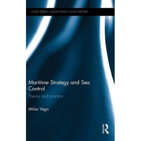 Maritime Strategy And Sea Control  Theory And Practice