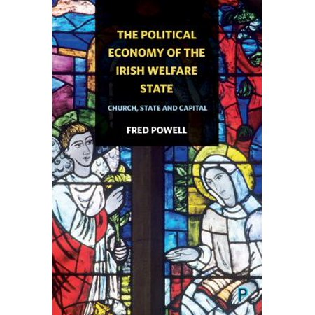 The Political Economy Of The Irish Welfare State  Church  State And Capital