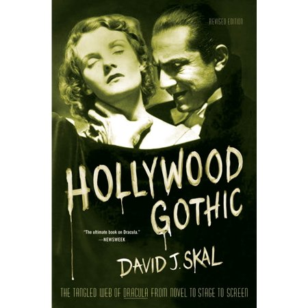 Hollywood Gothic : The Tangled Web of Dracula from Novel to Stage to - Wet Screen