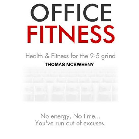 Office Fitness : Health and Fitness for the 9-5 Grind Office Fitness: Health and Fitness for the 9-5 Grind