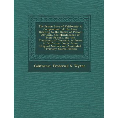 The Prison Laws Of California  A Compendium Of The Laws Relating To The Duties Of Prison Officials  The Maintenance Of State Prisons  And The Treatme
