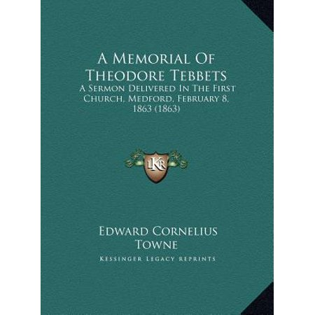 A Memorial of Theodore Tebbets: A Sermon Delivered in the First Church, Medford, February 8, 1863 (1863)