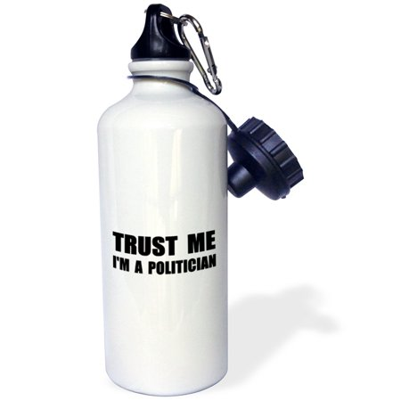 3Drose Trust Me Im A Politician Work Humor Funny Politics Government Job Gift  Sports Water Bottle  21Oz