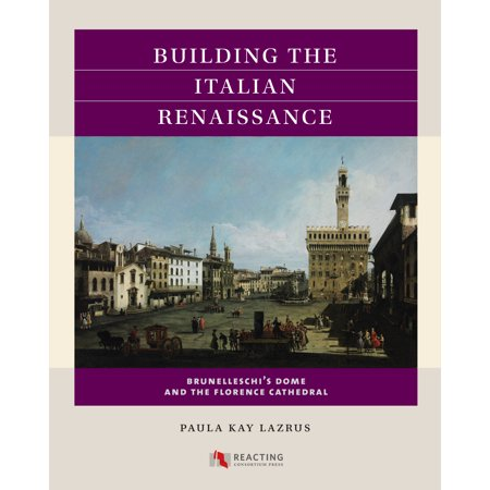 Building the Italian Renaissance: Brunelleschi's Dome and the Florence Cathedral (The Dome Of Florence Built By Brunelleschi)