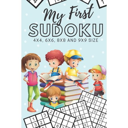 My First Sudoku: 130 Beginner Puzzles for Kids - 4x4, 6x6, 8x8 and 9x9 Grids (Paperback)(Large Print) Large Grid Sudoku