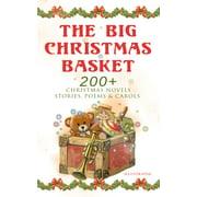 The Big Christmas Basket: 200+ Christmas Novels, Stories, Poems & Carols (Illustrated) - eBook