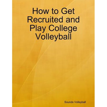 How to Get Recruited and Play College Volleyball -