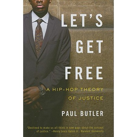 Let's Get Free : A Hip-Hop Theory of Justice