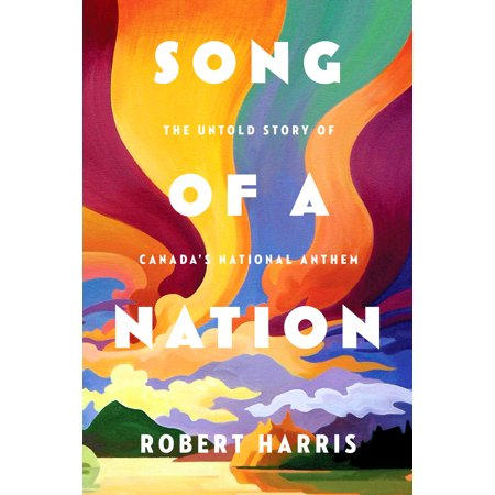 Song of a Nation : The Untold Story of Canada's National