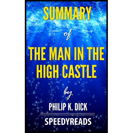Summary of The Man In The High Castle by Philip K. Dick -