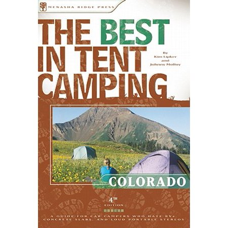 The Best in Tent Camping: Colorado: A Guide for Car Campers Who Hate RVs, Concrete Slabs, and Loud Portable