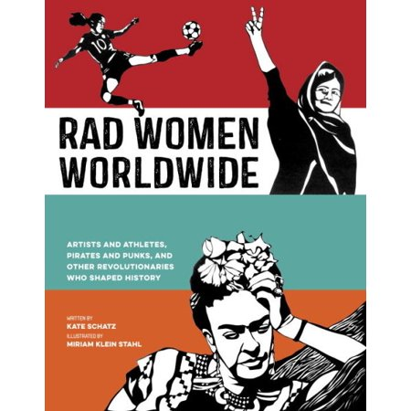 Rad Women Worldwide  Artists And Athletes  Pirates And Punks  And Other Revolutionaries Who Shaped History