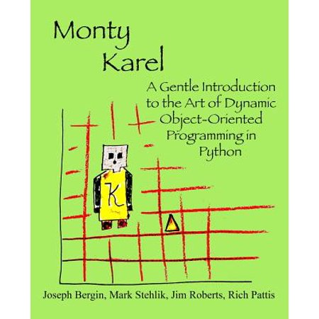Monty Karel: A Gentle Introduction to the Art of Object-Oriented Programming in Python by