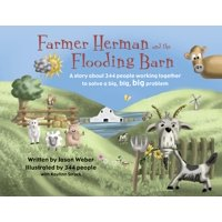 Farmer Herman and the Flooding Barn: A Story about 344 People Working Together to Solve a Big, Big, Big Problem (Hardcover)