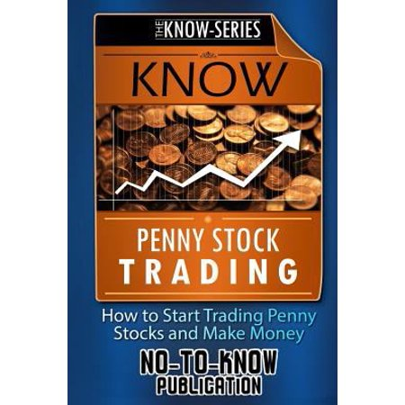 Know Penny Stock Trading  How To Start Trading Penny Stocks And Make Money