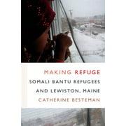 Making Refuge : Somali Bantu Refugees and Lewiston, Maine